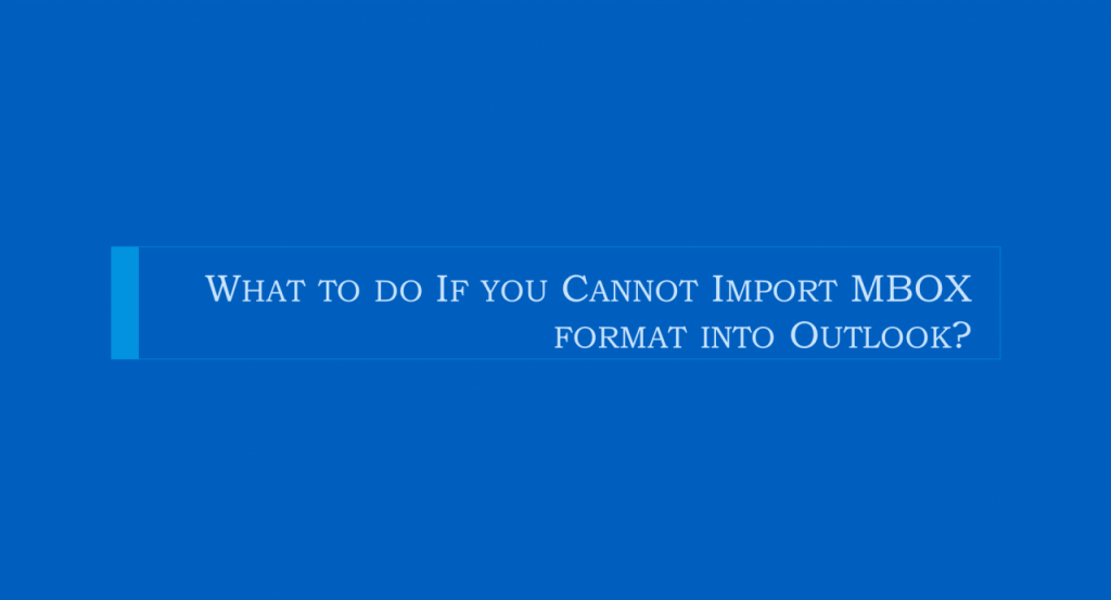 How to Import MBOX Format Into Outlook